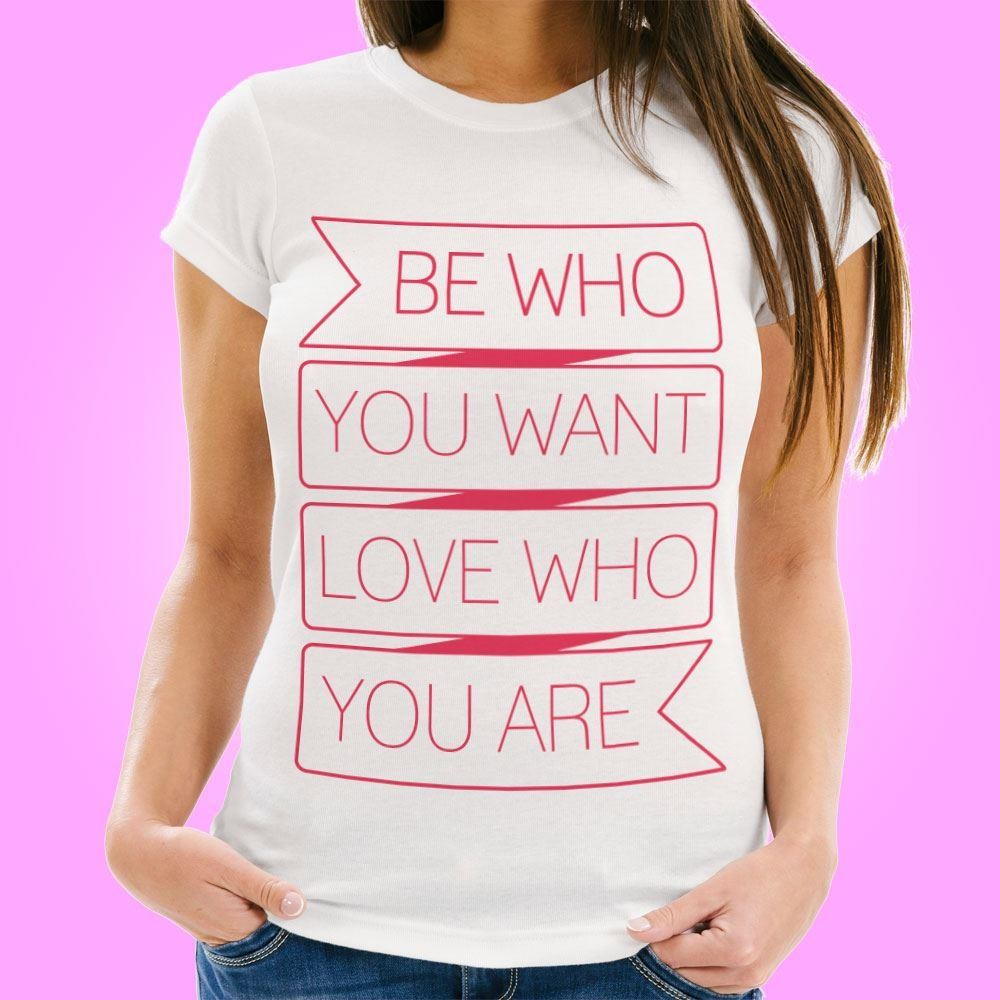 Be Who You Want, Love Who You Are Womens Tee