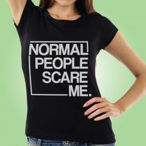Normal People Scare Me: Womens T-Shirt