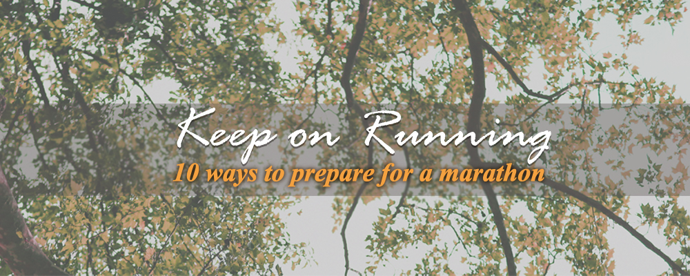 Keep on running...10 ways to prepare for a Marathon!