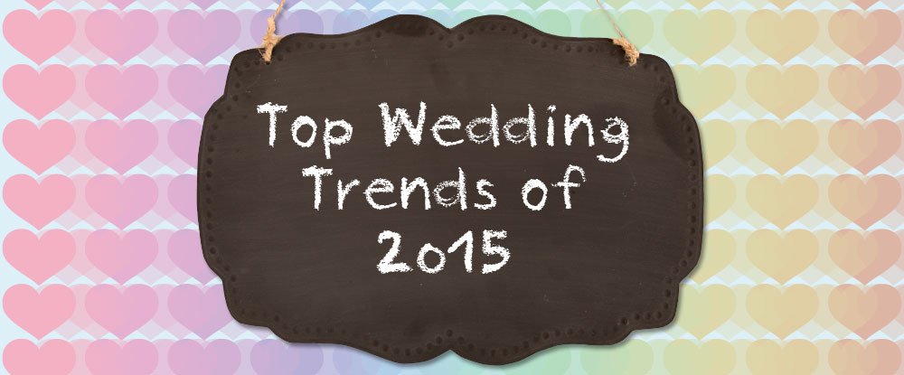 Top Wedding Trends of 2015