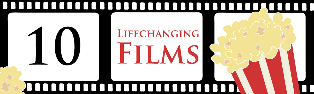 Top Ten Life Changing Films!