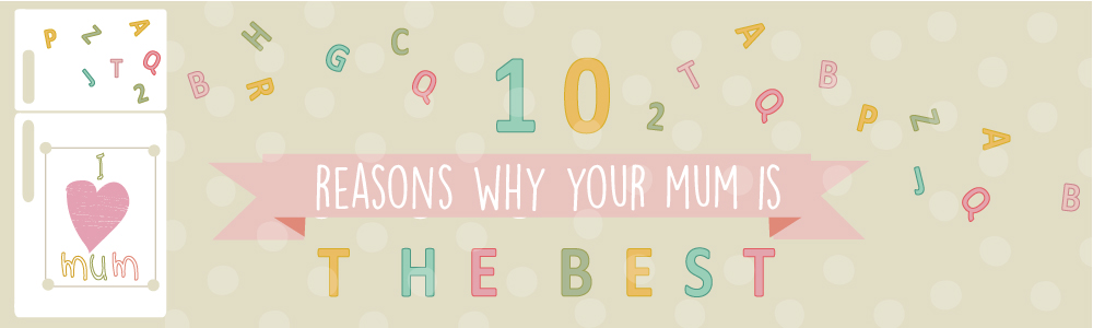 10 Reasons Why Your Mum is Best